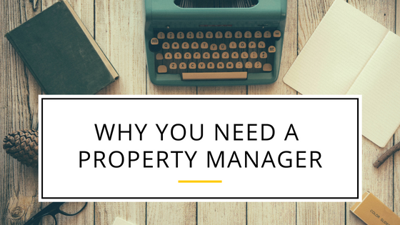 Why You Need A Property Manager